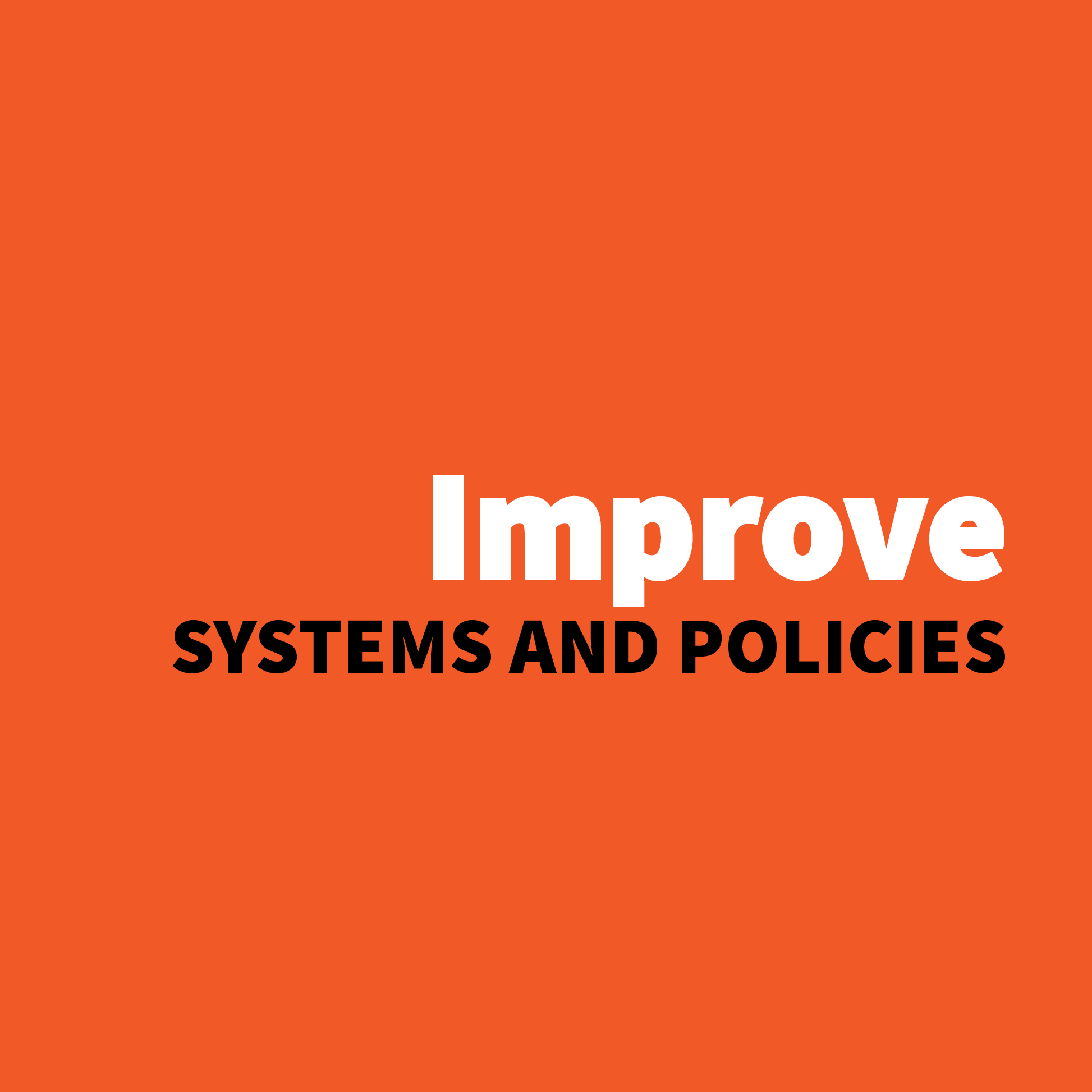 Improve Systems and Policies